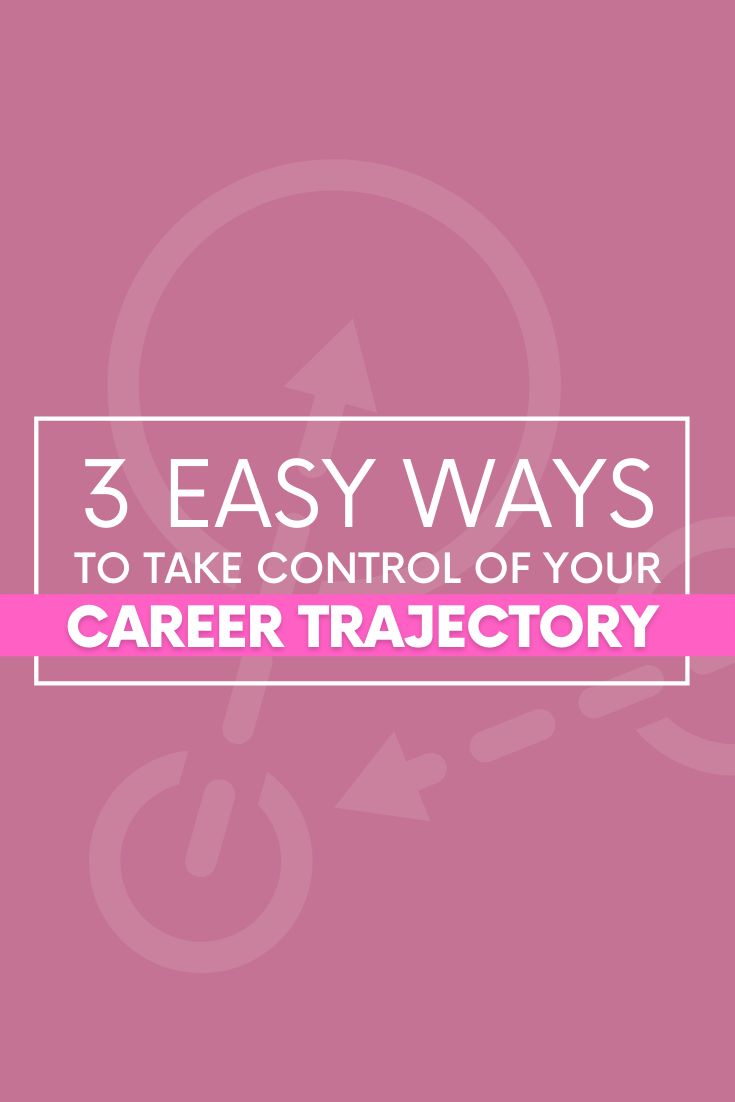 Easy Ways to Take Control of Your Career Trajectory - The Savvy Working Mom